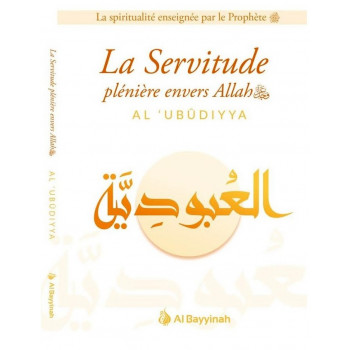 La Servitude Plénière Envers Allah - AL-'UBUDIYYA - Edition Al Bayyinah