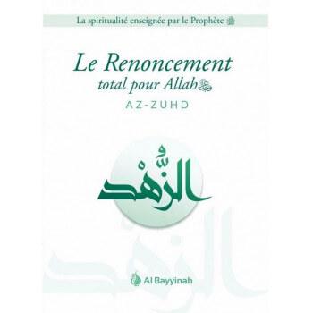 Le Renoncement Total pour Allah - AZ-ZUHD - Edition Al Bayyinah