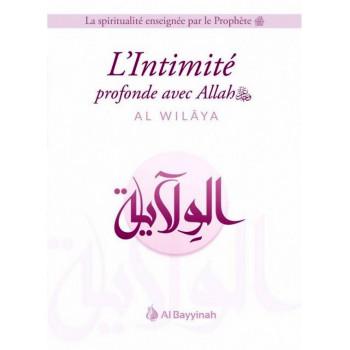 L'Intimité Profonde avec Allah - AL-WILÂYA - Edition Al Bayyinah