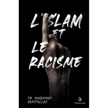 L'Islam et Le Racisme - Pr. Mohammad Hamidullah - Edition Al Bayyinah