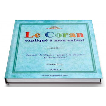 Le Coran Expliqué à Mon Enfant Tome 3 - Sourate At Tin jusqu'à Al A'la - Edition Pixel Graf