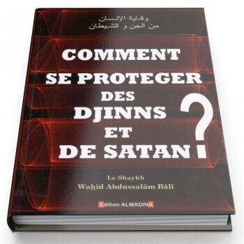 Comment Se protéger Des Djinns Et Satan ? - Edition Al Madina