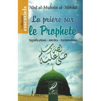 La Prière Sur Le Prophète - Significations - Mérites - Formulations - Edition Al Hadith