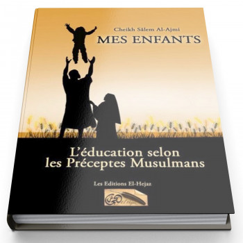 Mes Enfants - L'Education Selon Les Préceptes Musulmans - Edition El Hejaz