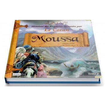 Histoires Des Prophètes Racontées Par Le Coran - Tome 6 : Moussa - Edition Pixel Graf