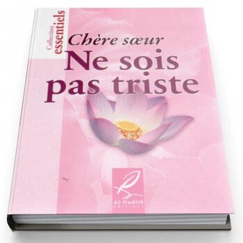 Chère Soeur Ne Sois Pas Triste - Edition Al Hadith