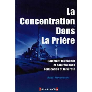 La Concentration dans la Prière - Edition Al Madina