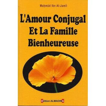 L'Amour Conjugal et la Famille Bienheureuse - Edition Al Madina