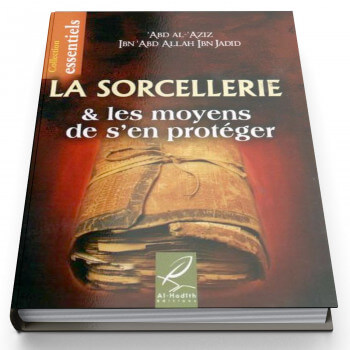 La Sorcellerie et Les Moyens de S'En Protéger - Edition Al Hadith