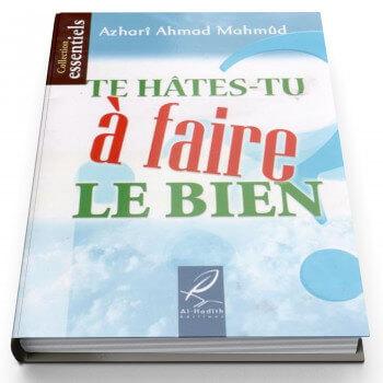 Te Hâte-Tu A Faire Le Bien ? - Edition Al Hadith