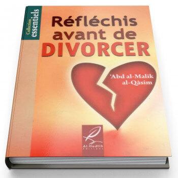 Réfléchis Avant de Divorcer - Edition Al Hadith