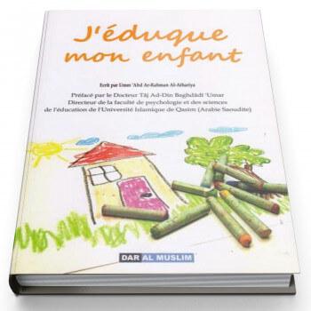 J'Eduque Mon Enfant - Edition Dar Al Muslim