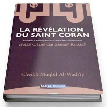 La Révélation du Saint Coran - Les Hadiths Authentiques expliquant leurs Circonstances - Edition Dar Al Muslim