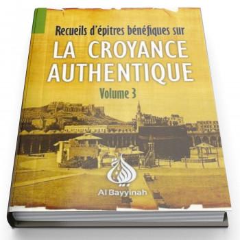 La Croyance Authentique Volume 3 - Edition AL Bayyinah