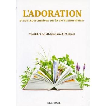 L'Adoration Et Ses Repercutions Sue La Vie Du Musulman - Edition Dar Al Muslim
