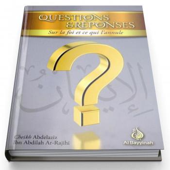 Question Réponse Sur La Foi Et Ce Qui L'Annule - Edition AL Bayyinah
