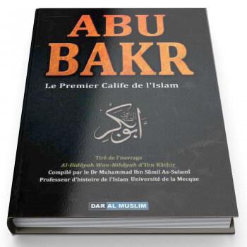 Abu Bakr, Le Premier Calife De L'Islam - Ibn Kathir - Edition Dar Al Muslim