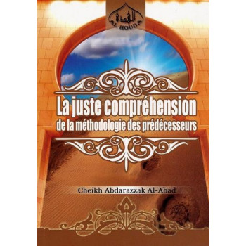 La Juste Compréhension de la Méthodologie des Prédécesseurs - Edition Al Houda