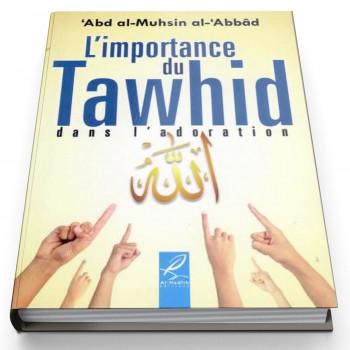 L'Importance Du Tawhid Dans L'Adoration - Edition Al Hadith