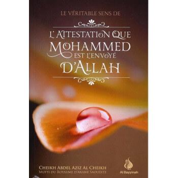 Le Véritable Sens De L'Attestation Que Mohammed Est L'Envoyé D'Allah - Edition AL Bayyinah