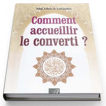 Comment accueillir le converti  - Edition Al Hadith
