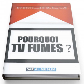 Pourquoi Tu Fumes ? - Cheikh Muhammad Ibn Ibrahim Al Hamad- Edition Dar Al Muslim