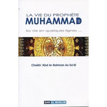 La Vie Du Prophète Muhammad - Sa Vie En Quelques lignes - Edition Dar Al Muslim