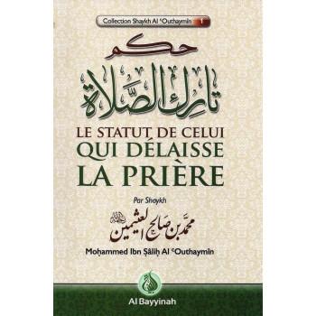 Le Statut de Celui qui Délaisse la Prière - Cheikh Ibn Salih AL Outhaymin - Edition Al Bayyinah