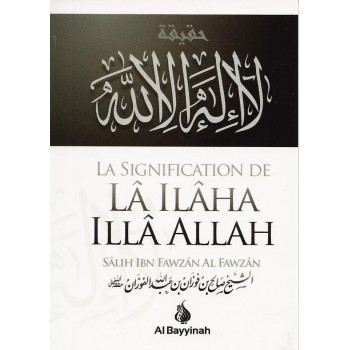 La Signification de La Ilaha Illa Allah - Cheikh Fawzan - Edition Al Bayyinah