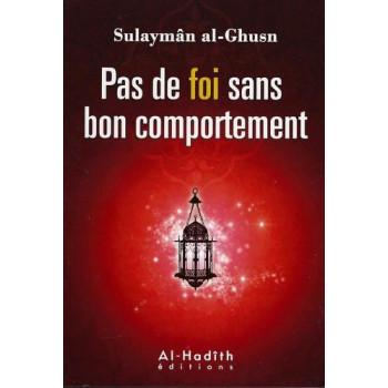 Pas De Foi Sans Bon Comportement - Edition Al Hadith
