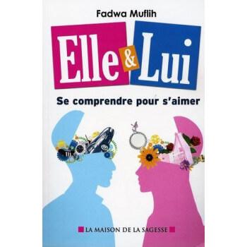 Elle et Lui - Se Comprendre Pour S'Aimer - Edition La Maison De La Sagesse