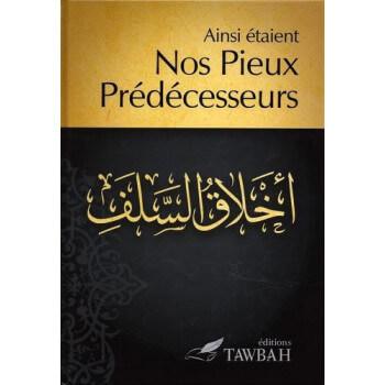 Ainsi étaient NOS PIEUX PREDECESSEURS - Edition Tawbah
