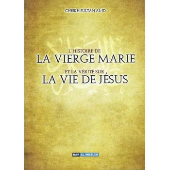 L'Histoire De La Vierge Marie Et La Vérité Sur La Vie De jésus - Edition Dar Al Muslim