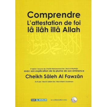 Comprendre L'Attestation de Foi Lâ Ilâh Illâ Allah - Edition Dar Al Muslim