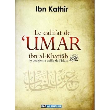 Le Califat de Umar Ibn Al Khattâb - Ibn Kathir - Edition Dar Al Muslim