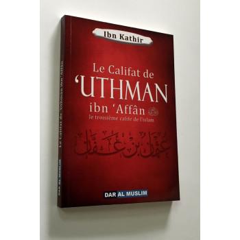Uthman Ibn Affan, Le Troisième Calife De L'Islam - Ibn Kathir - Edition Dar Al Muslim