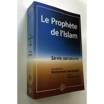 Le Prophète de L'Islam - Sa Vie, Son Oeuvre - Muhammad Hamidullah - Edition El Falah
