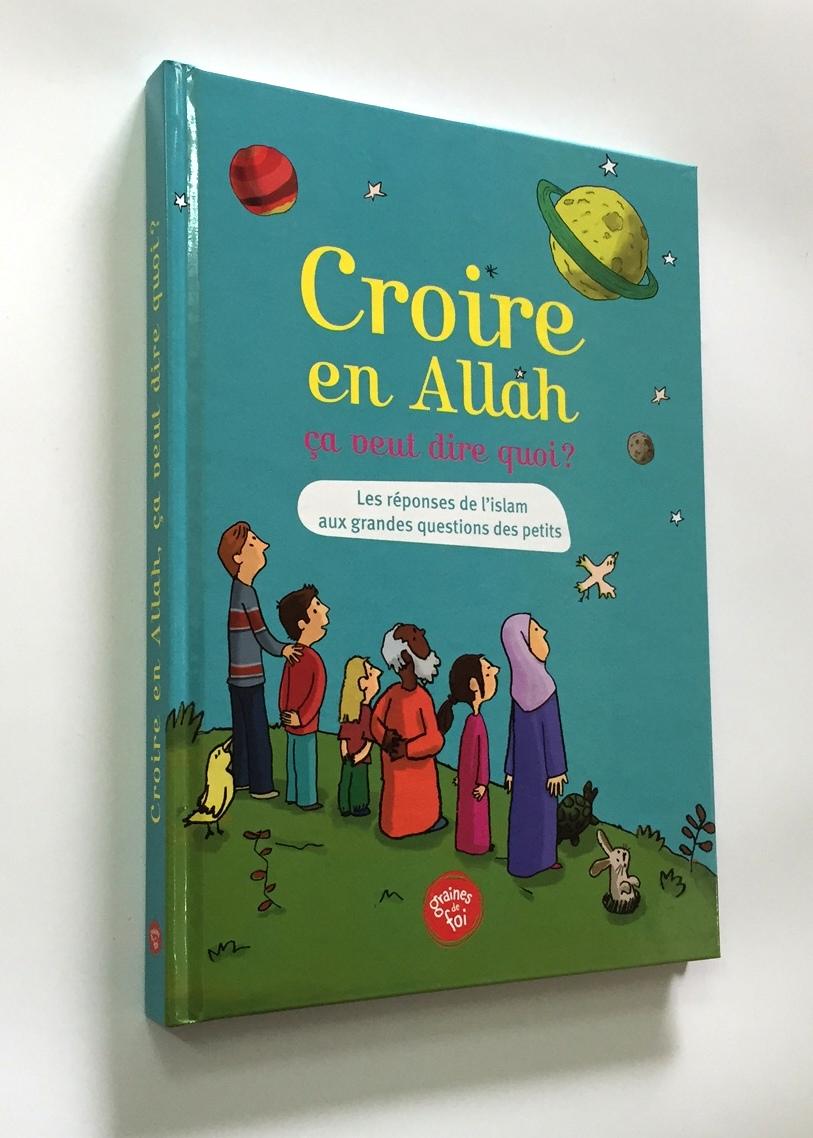 Croire en Allah §a veut dire Quoi Edition Graine de Foi Librairie Musulmane Al Hidayah