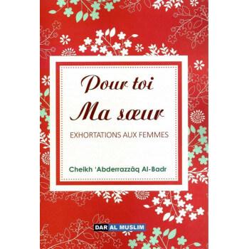 Pour Toi Ma Soeur - Exhortations Aux Femmes - Cheikh Abderrazzaq Al Badr - Edition Dar Al Muslim