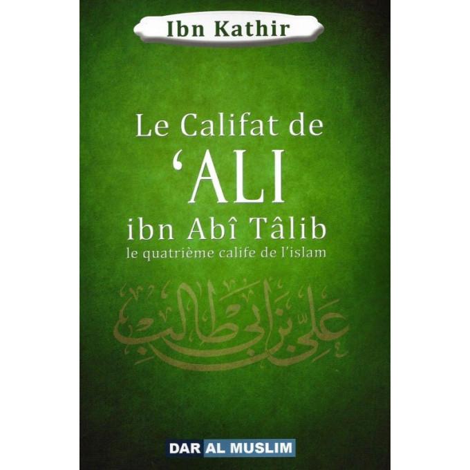 Ali Ibn Talib, Le Quatrième Calife De L'Islam - Ibn Kathir - Edition Dar Al Muslim