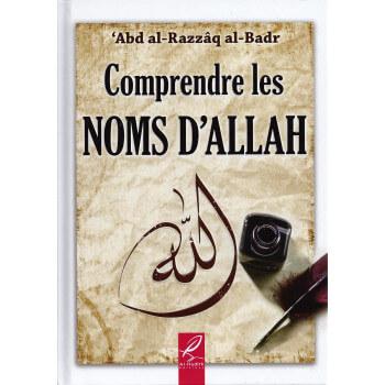 Comprendre les Noms d'Allah - Edition Al Hadith