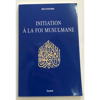 Initiation à la foi musulmane - Cheikh Ibn Uthaymîn - Edition Tawhid
