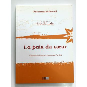 La Paix du Coeur - L'Alchimie du Bonheur Ici-Bas et dans l'Au-Delà - Abu Hamid Al Ghazali - Edition La Ruche