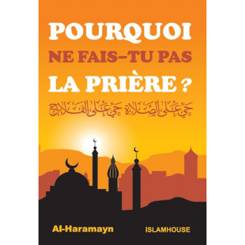 Pourquoi Ne Fais-Tu Pas La Prière - Edition Al Haramain et Islam House