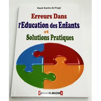 Erreur dans l'Education des Enfants et Solutions Pratiques - Saad Karim Al Fiqqi - Edition Al Madina