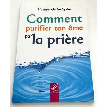 Comment Purifier ton Ame par la Prière - Husayn Al Awaysha - Edition Al Hadith